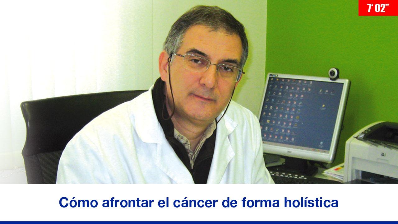 """Alberto Martí Bosch: """"Cómo afrontar el cáncer de forma holística"""""""