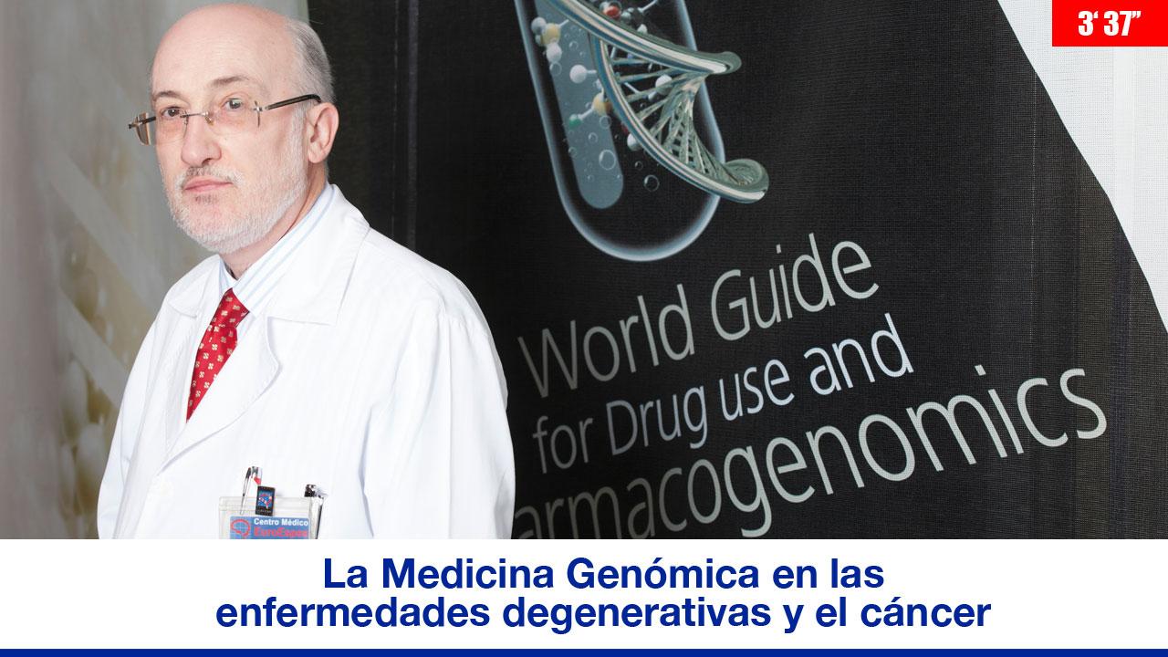 La Medicina Genómica en las enfermedades degenerativas y el cáncer